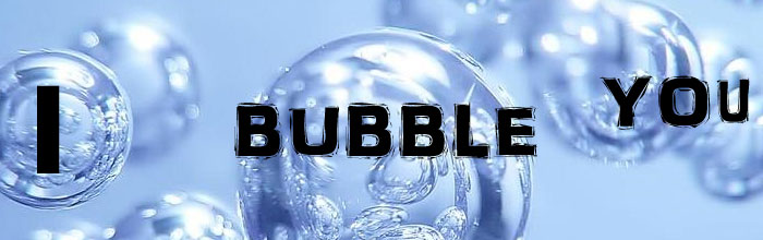 I Bubble You - the orign